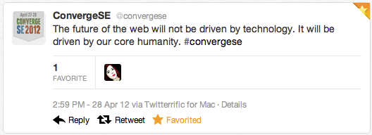 """The future of the web will not be driven by technology. It will be driven by our core humanity."" #convergese"